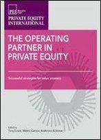 The Operating Partner In Private Equity, Volume 1: Successful Strategies For Value Creators