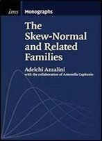 The Skew-Normal And Related Families