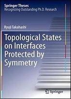 Topological States On Interfaces Protected By Symmetry (Springer Theses)