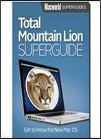 Total Mountain Lion Superguide (Macworld Superguides Book 41)