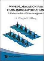 Wave Propagation For Train-Induced Vibrations: A Finite/Infinite Element Approach
