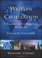 Western Civilization: A Global And Comparative Approach, Since 1600