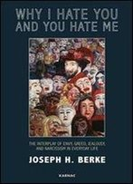 Why I Hate You And You Hate Me: The Interplay Of Envy, Greed, Jealousy And Narcissism In Everyday Life