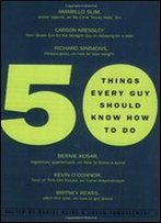 50 Things Every Guy Should Know How To Do: Celebrity And Expert Advice On Living Large