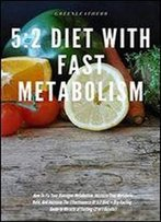 5:2 Diet With Fast Metabolism How To Fix Your Damaged Metabolism