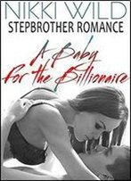 A Baby For The Billionaire (Stepbrother Romance)