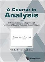 A Course In Analysis: Differentiation And Integration Of Functions Of Several Variables, Vector Calculus
