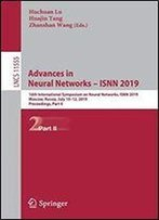 Advances In Neural Networks Isnn 2019: 16th International Symposium On Neural Networks, Isnn 2019, Moscow, Russia, July 1012, 2019, Proceedings
