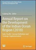 Annual Report On The Development Of The Indian Ocean Region (2018): Indo-Pacific: Concept Definition And Strategic Implementation