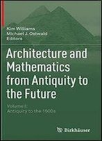 Architecture And Mathematics From Antiquity To The Future: Volume I: Antiquity To The 1500s