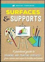 Artist Toolbox: Surfaces & Supports: A Practical Guide To Drawing And Painting Surfaces From Canvas And Paper To Textiles And Woods