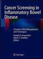 Cancer Screening In Inflammatory Bowel Disease: A Guide To Risk Management And Techniques