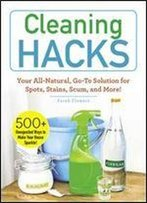 Cleaning Hacks: Your All-Natural, Go-To Solution For Spots, Stains, Scum, And More! (Hacks)