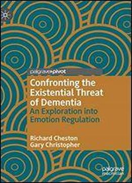 Confronting The Existential Threat Of Dementia: An Exploration Into Emotional Regulation