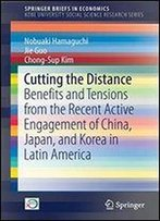 Cutting The Distance: Benefits And Tensions From The Recent Active Engagement Of China, Japan, And Korea In Latin America