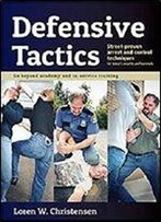 Defensive Tactics: Street-Proven Arrest And Control Techniques