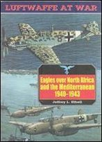 Eagles Over North Africa And Mediterranean 1940-1943 (Luftwaffe At War 4)