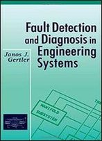 Fault Detection And Diagnosis In Engineering Systems