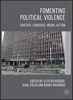 Fomenting Political Violence: Fantasy, Language, Media, Action