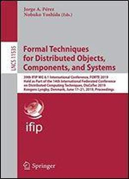 Formal Techniques For Distributed Objects, Components, And Systems: 39th Ifip Wg 6.1 International Conference, Forte 2019, Held As Part Of The 14th ... (lecture Notes In Computer Science)