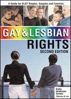 Gay & Lesbian Rights: A Guide For Glbt Singles, Couples And Families