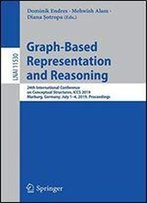 Graph-Based Representation And Reasoning: 24th International Conference On Conceptual Structures, Iccs 2019, Marburg, Germany, July 14, 2019, Proceedings