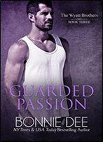 Guarded Passion (Wyatt Brothers Book 3)