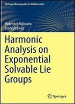 Harmonic Analysis On Exponential Solvable Lie Groups (Springer Monographs In Mathematics)