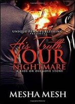 His Truth Your Nightmare: A Ride Or Die Love Story (Volume 1)