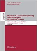 Integration Of Constraint Programming, Artificial Intelligence, And Operations Research: 16th International Conference, Cpaior 2019, Thessaloniki, Greece, June 47, 2019, Proceedings
