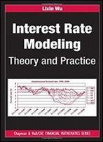 Interest Rate Modeling: Theory And Practice