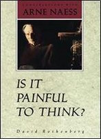 Is It Painful To Think?: Conversations With Arne Nss