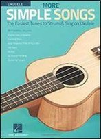 More Simple Songs For Ukulele: The Easiest Tunes To Strum & Sing On Ukulele