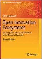 Open Innovation Ecosystems: Creating New Value Constellations In The Financial Services