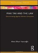 Pink Tax And The Law: Discriminating Against Women Consumers
