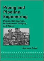 Piping And Pipeline Engineering: Design, Construction, Maintenance, Integrity, And Repair (Mechanical Engineering)