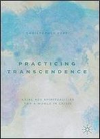 Practicing Transcendence: Axial Age Spiritualities For A World In Crisis