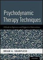 Psychodynamic Therapy Techniques: A Guide To Expressive And Supportive Interventions