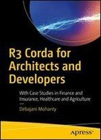 R3 Corda For Architects And Developers: With Case Studies In Finance, Insurance, Healthcare, Travel, Telecom, And Agriculture