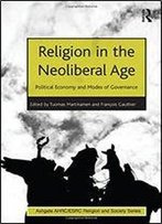 Religion In The Neoliberal Age: Political Economy And Modes Of Governance (Ahrc/Esrc Religion And Society Series)