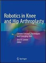 Robotics In Knee And Hip Arthroplasty: Current Concepts, Techniques And Emerging Uses