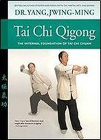 Tai Chi Qigong: The Internal Foundation Of Tai Chi Chuan
