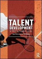 Talent Development In Sport: A Practitioner Guide