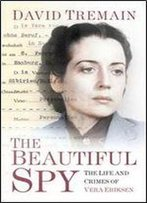 The Beautiful Spy: The Life And Crimes Of Vera Eriksen