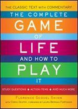 ]the Complete Game Of Life And How To Play It: The Classic Text With Commentary, Study Questions, Action Items, And Much More