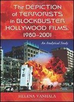 The Depiction Of Terrorists In Blockbuster Hollywood Films, 1980-2001: An Analytical Study