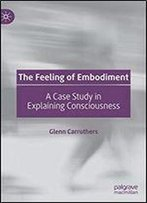 The Feeling Of Embodiment: A Case Study In Explaining Consciousness