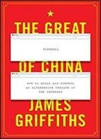 The Great Firewall Of China: How To Build And Control An Alternative Version Of The Internet