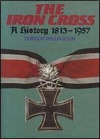 The Iron Cross: A History, 1813-1957