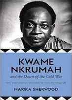 The Kwame Nkrumah And The Dawn Of The Cold War: The West African National Secretariat (1945-48)